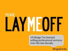 please-lay-me-off-by-agalorda by Alvaro Gonz�lez-Alorda via Slideshare