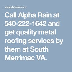 Call Alpha Rain at 540-222-1642 and get quality metal roofing services by them at South Merrimac VA.