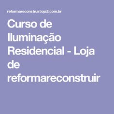 Curso de Iluminação Residencial - Loja de reformareconstruir