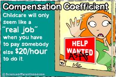 Compensation Coefficient: Why caring for kids only seems like a real job when you have to pay someone $20 to do it. #parenting #humor #funny