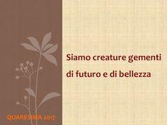 Siamo creature gementi di futuro e di bellezza