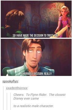 Flynn Rider turned out to be the first really relatable male character. When Flynn Rider turned out to be the first really relatable male character. Disney Pixar, Disney Memes, Disney Rapunzel, Disney Quotes, Disney And Dreamworks, Disney Funny Tumblr, Disney Princesses, Rapunzel Funny, Tangled Funny