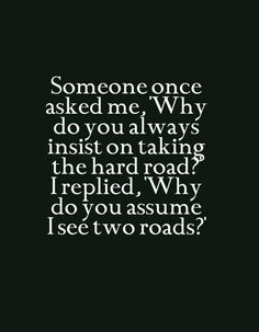 If you have convictions, there is often only one road you can take.