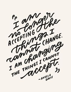 """These words of Angela Davis feel more powerful than ever. """"I am no longer accepting the things I cannot change. I am changing the things I cannot accept."""""""