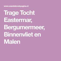 Trage Tocht Eastermar, Bergumermeer, Binnenvliet en Malen