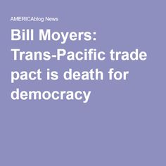 Bill Moyers: Trans-Pacific trade pact is death for democracy