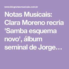 Notas Musicais: Clara Moreno recria 'Samba esquema novo', álbum seminal de Jorge…