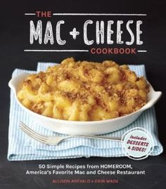 The Mac + Cheese Cookbook: 50 Simple Recipes from Homeroom, Americas Favorite Mac and Cheese Restaurant: Allison Arevalo, Erin Wade: 9781607744665: Amazon.com: Books