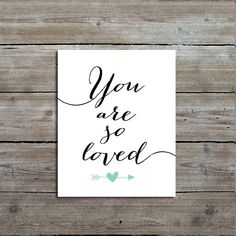 You are so Loved quote art print. Size: Select from the drop down menu The print will be professionally printed on a giclee fine art paper. All prints will be packaged very carefully to prevent damage