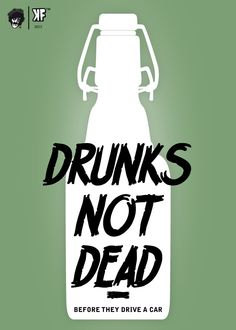 Drunks not dead, before they drive a car