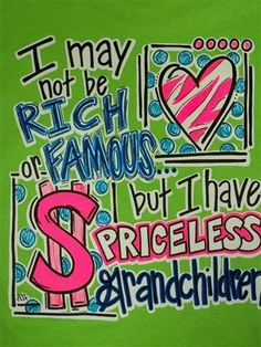 Southern Chics Funny Priceless Grandchildren Grandma Grandmother Nana Sweet Girlie Bright T Shirt Available in sizes Adult Picture is of the back of the shirt, Front of the shirt has southern chics logo Grandmother Quotes, Grandma And Grandpa, Grandma Gifts, Grandkids Quotes, Grandparents Day, Sweet Words, Grandchildren, Granddaughters, Sign Quotes