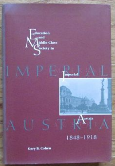 Education and Middle Class Society in Imperial Austria 1848-1918 * Cohen 1996