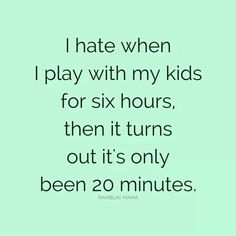 Haha I always felt this way when babysitting