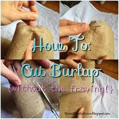 Life With the Ladniers: How To: Cut Burlap {without the fraying!}