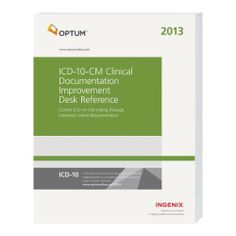 ICD-10-CM Clinical Documentation Improvement Desk Reference by Ingenix. $139.95. Publication: December 17, 2012. Edition - 2013 Edition. Publisher: Optum; 2013 Edition edition (December 17, 2012)