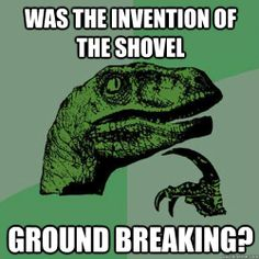 Was the invention of the shovel ground breaking?