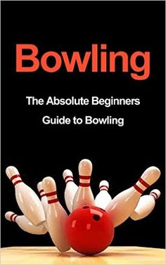Amazon.com: Bowling: The Absolute Beginners Guide to Bowling: Bowling Tips to Build Fundamentals and Execution Like a Pro in 7 Days or Less (Bowling Basics, Bowling Fundamentals, Bowling Tips, Bowling Execution) eBook: Tara Adams: Kindle Store