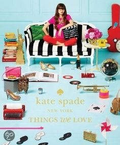 Kate Spade New York - Things We Love: Twenty Years of Inspiration, Intriguing Bits and Other Curiosities