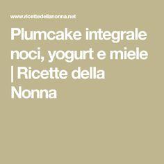 Plumcake integrale noci, yogurt e miele | Ricette della Nonna