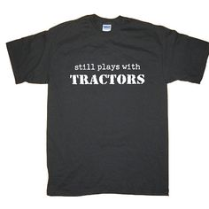 Still Plays With Tractors Funny TShirt More by underdogimprints, $14.95