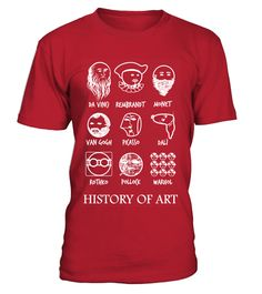 # History Of Art .  Limited edition (Image Copyright © All Rights Reserved)Online Exclusive! Available for a limited time!       Not Sold In Stores! Available in various styles and multiple  colours!         Guaranteed safe and secure checkout via:      Paypal | VISA | MASTERCARD | AMEX | DISCOVER         Click the Buy it Now Button to pick your size and style!