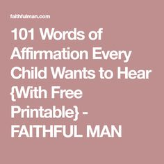 101 Words of Affirmation Every Child Wants to Hear {With Free Printable} - FAITHFUL MAN