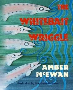 The Whitebait Wriggle by Amber McEwan Science Books, Fresh Water, New Zealand, Amber, Literature, Freshwater Fish, Oceans, Rivers, Journey
