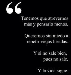 Y si no sale bien, pues no sale. Y la vida sigue :)! #frases #arriesgarse