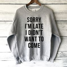 Sorry I'm Late I Didn't Want to Come Sweatshirt for Women in Heather Grey - Funny & Cute Sweatshirts - Women's Fashion Shirts