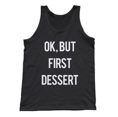 Unisex OK But First Dessert Tank Top - Funny Hipster Foodie Shirt. Assorted colors; $25.00 from #Boredwalk, plus free U.S. shipping. Click to purchase!