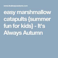 easy marshmallow catapults {summer fun forkids} - It's Always Autumn