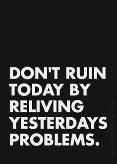 Don't ruin today