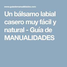 Un bálsamo labial casero muy fácil y natural - Guía de MANUALIDADES