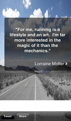 For me, running is a lifestyle and an art. I'm far more interested in the magic of it than the mechanics. - Lorraine Moller