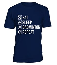 # Badminton   Eat Sleep Repeat T Shirt best sport team player gift .  HOW TO ORDER:1. Select the style and color you want: 2. Click Reserve it now3. Select size and quantity4. Enter shipping and billing information5. Done! Simple as that!TIPS: Buy 2 or more to save shipping cost!This is printable if you purchase only one piece. so dont worry, you will get yours.Guaranteed safe and secure checkout via:Paypal | VISA | MASTERCARD