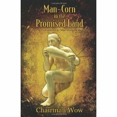 Reviewed by Alysha Allen for Readers' Favorite  Man-Corn in the Promised Land: Tales of Cannibalism & Other Extreme Folklore is a compilation of gruesome short stories, political satire, and witty verse. From stories about sex-crazed zombies to a hermaphroditic Sasquatch, Chairman Wow does not fail to inundate his readers with the grotesque and the odd. Each piece in the collection is infused with biting wit from a perfect poem to your Valentine about Pepto Bismol to a boxing match between…