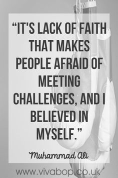 "Muhammad Ali Quote - ""It's lack of faith that makes people afraid of meeting challenges, and I believed in myself."""