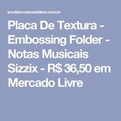 Placa De Textura - Embossing Folder - Notas Musicais Sizzix - R$ 36,50 em Mercado Livre