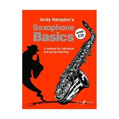 Saxophone Basics Andy Hampton Book/CD. The material is great for a beginner, with a mixture of famous tunes and some original songs to learn to play. $35.95