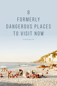Once deemed dangerous, these 8 vacation spots are now ones you're encouraged to visit