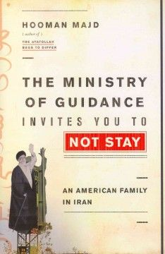 The Ministry of Guidance Invites You to Not Stay: An American Family in Iran by Hooman Majd - Offering rare and intimate insight into a country and its people, this riveting book follows an Iranian-American writer, along with his young family, on a year-long sojourn in Tehran during which U.S.-Iran relations are at a 30-year low.