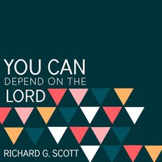 You can depend on the Lord. -Elder Scott #LDSconf April 2013