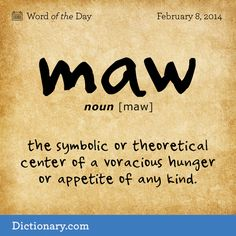 Word: Maw (n.) the symbolic or theoretical center of a voracious hunger or appetite of any kind. Fancy Words, Big Words, Words To Use, More Than Words, Unusual Words, Unique Words, Foreign Words, English Words, Ap English