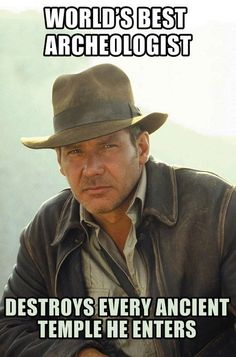 Indiana Jones: Professional Stuff Destroyer // Reminds me of McSweeney's awesome letter they wrote telling Indy his request for tenure had been rejected.
