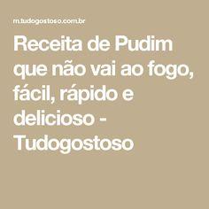 Receita de Pudim que não vai ao fogo, fácil, rápido e delicioso - Tudogostoso