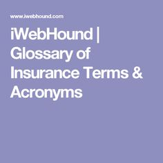 iWebHound | Glossary of Insurance Terms & Acronyms