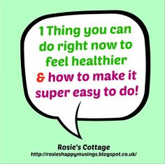 Rosie's Cottage: 1 Thing You Can Do Right Now To Feel Healthier & How To Make It Super Easy To Do! <3