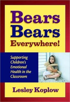Bears, Bears Everywhere! : Supporting Children's Emotional Health in the Classroom / Lesley Koplow. Toledo campus. Call number: LB 1139.25 .K648 2008.