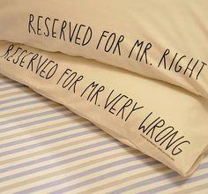 MR. RIGHT VS. MR. VERY WRONG pillowcase set!