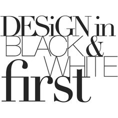 Design in black and white first. | Things I have learned in my life so... ❤ liked on Polyvore